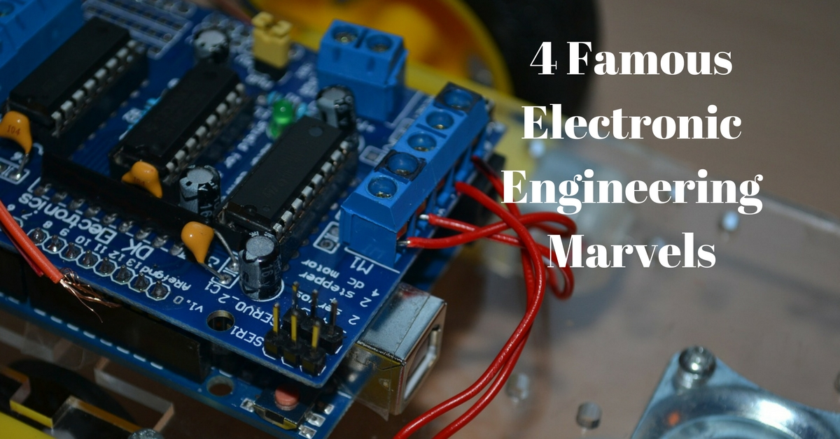 4 FAMOUS ELECTRONIC ENGINEERING MARVELS