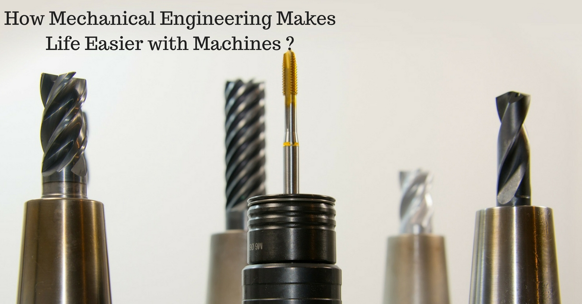 How Mechanical Engineering Makes Life Easier with Machines?