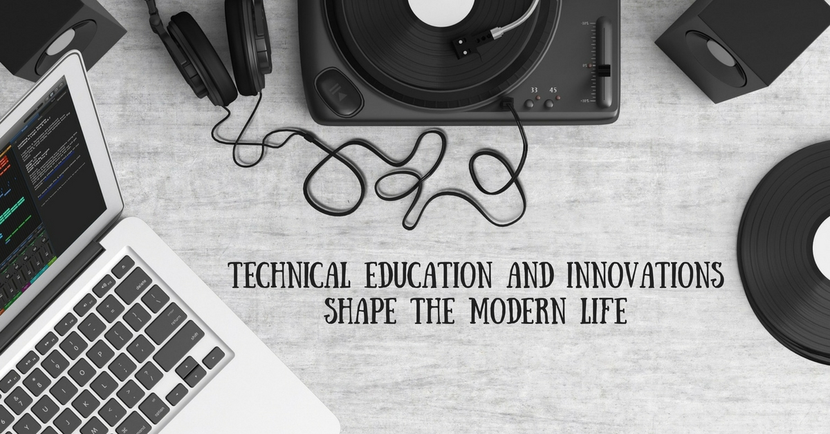 Technical Education and Innovations Shape the Modern Life
